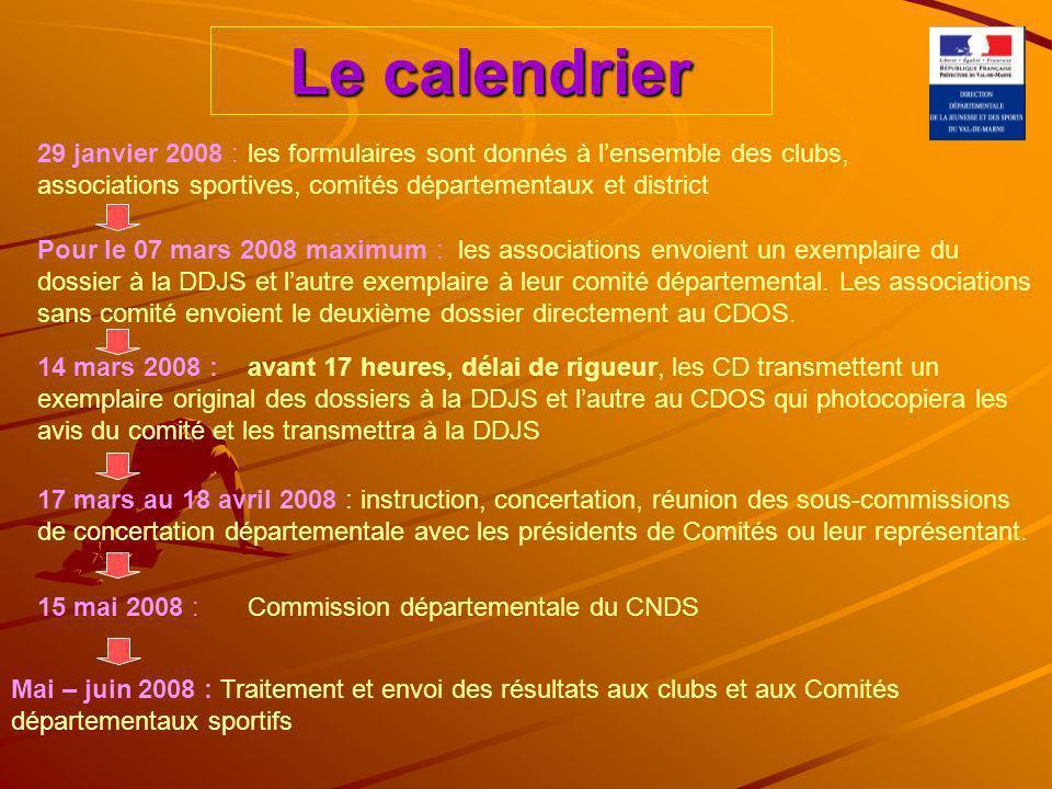Le calendrier 29 janvier 2008 :les formulaires sont donnés à lensemble des clubs, associations sportives, comités départementaux et district Pour le 07 mars 2008 maximum :les associations envoient un exemplaire du dossier à la DDJS et lautre exemplaire à leur comité départemental.