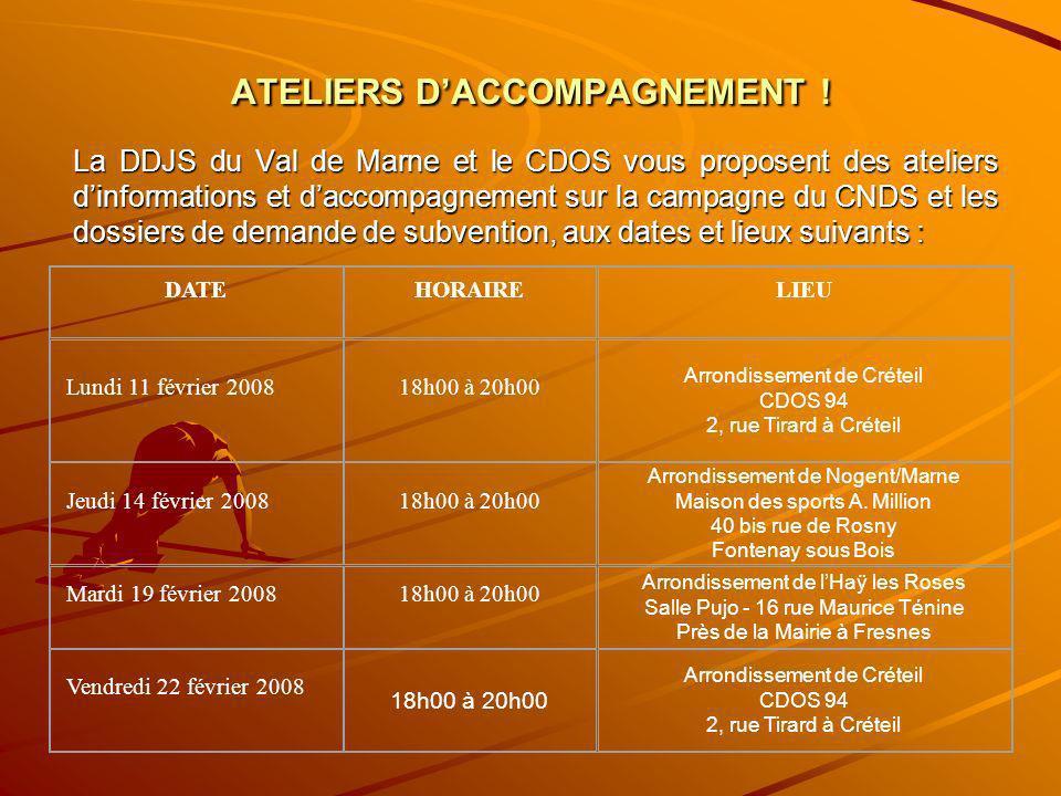 ATELIERS DACCOMPAGNEMENT ! La DDJS du Val de Marne et le CDOS vous proposent des ateliers dinformations et daccompagnement sur la campagne du CNDS et