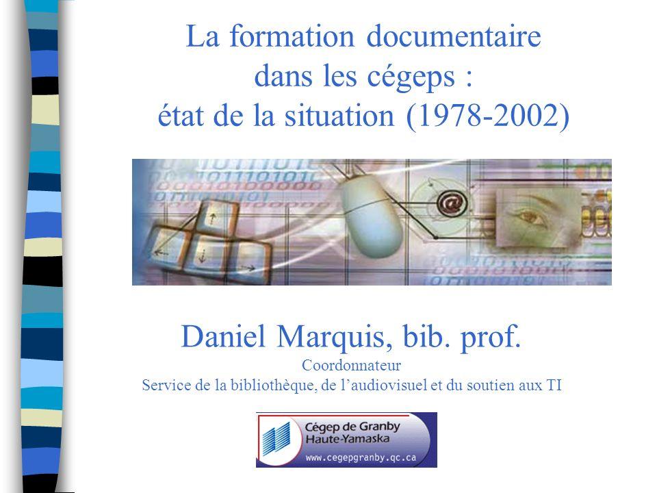 La formation documentaire dans les cégeps : état de la situation (1978-2002) Daniel Marquis, bib.