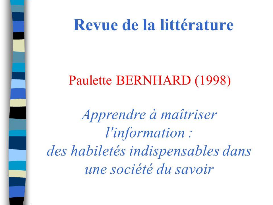 Revue de la littérature Paulette BERNHARD (1998) Apprendre à maîtriser l information : des habiletés indispensables dans une société du savoir