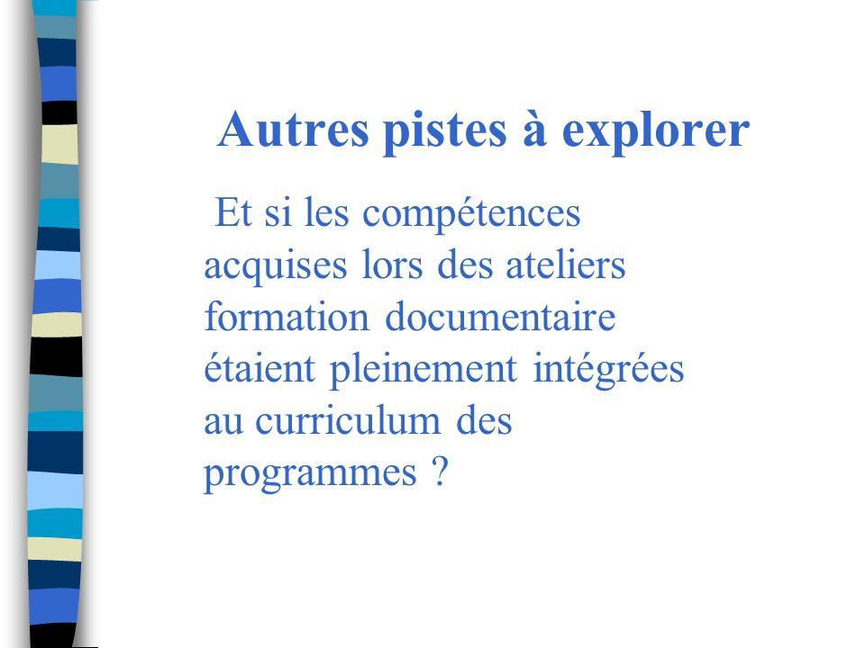 Autres pistes à explorer Et si les compétences acquises lors des ateliers formation documentaire étaient pleinement intégrées au curriculum des programmes