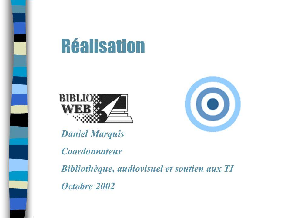 Réalisation Daniel Marquis Coordonnateur Bibliothèque, audiovisuel et soutien aux TI Octobre 2002