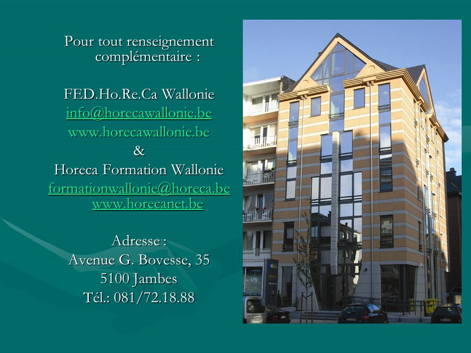 Pour tout renseignement complémentaire : FED.Ho.Re.Ca Wallonie info@horecawallonie.be www.horecawallonie.be& Horeca Formation Wallonie formationwallon
