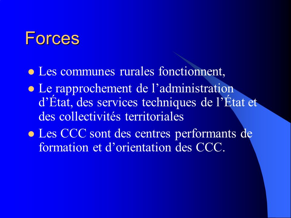 Forces Les communes rurales fonctionnent, Le rapprochement de ladministration dÉtat, des services techniques de lÉtat et des collectivités territoriales Les CCC sont des centres performants de formation et dorientation des CCC.