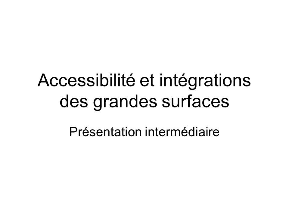 Accessibilité et intégrations des grandes surfaces Présentation intermédiaire