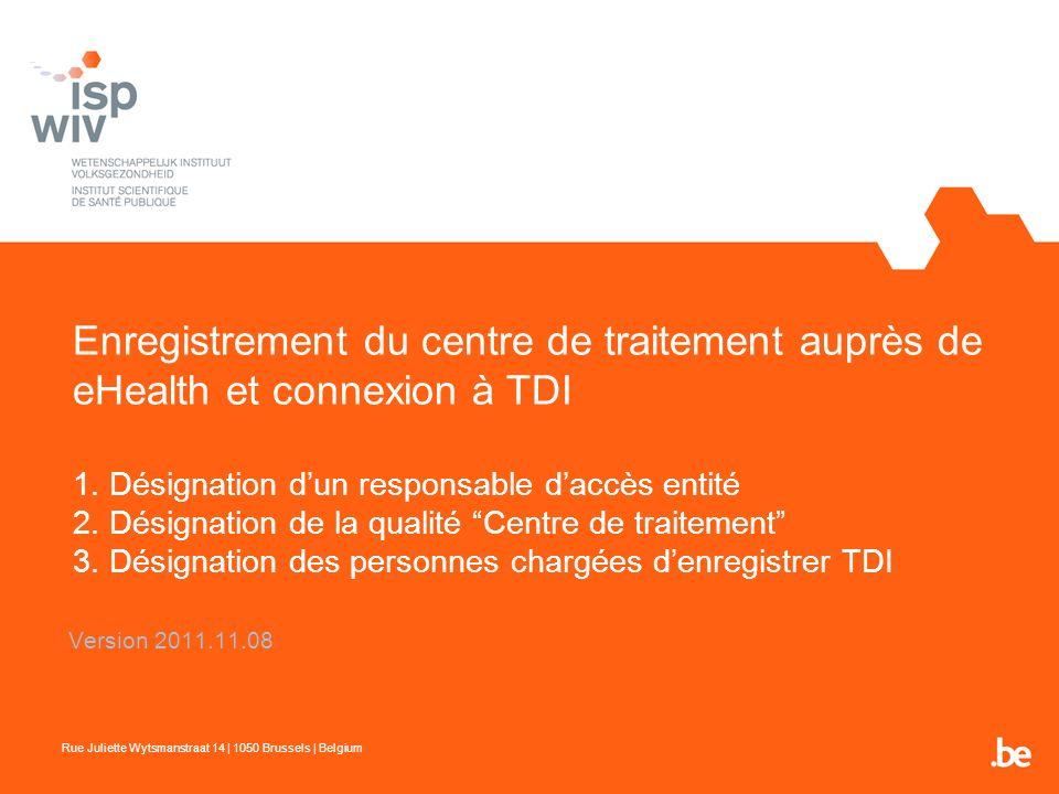 Enregistrement du centre de traitement auprès de eHealth et connexion à TDI 1. Désignation dun responsable daccès entité 2. Désignation de la qualité