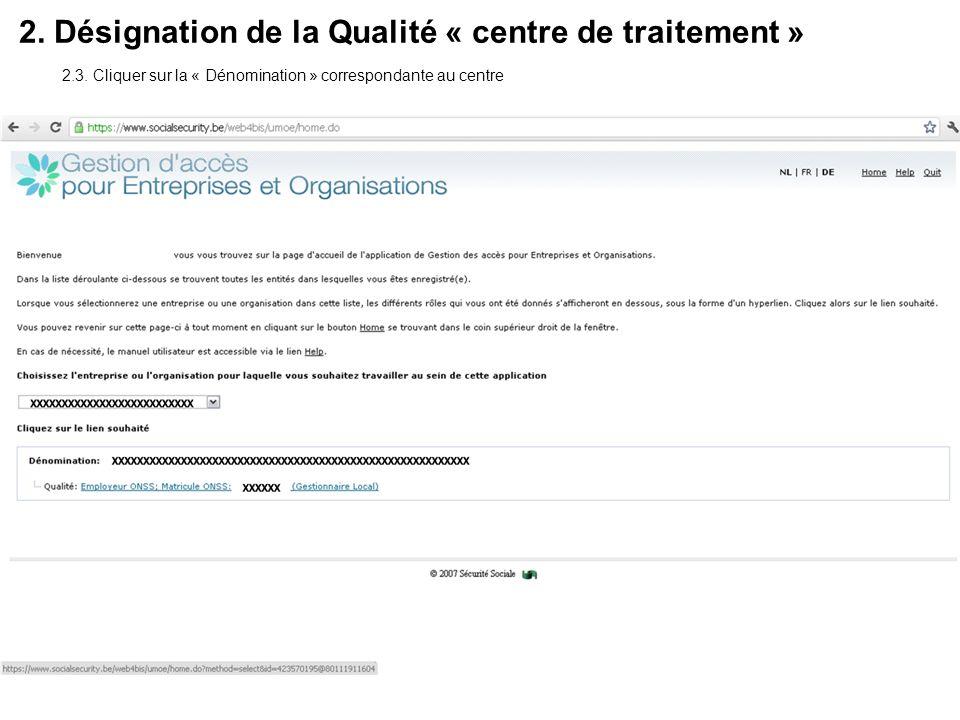 2. Désignation de la Qualité « centre de traitement » 2.3. Cliquer sur la « Dénomination » correspondante au centre