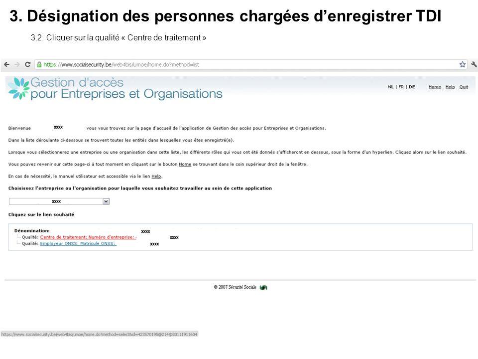 3. Désignation des personnes chargées denregistrer TDI 3.2. Cliquer sur la qualité « Centre de traitement »