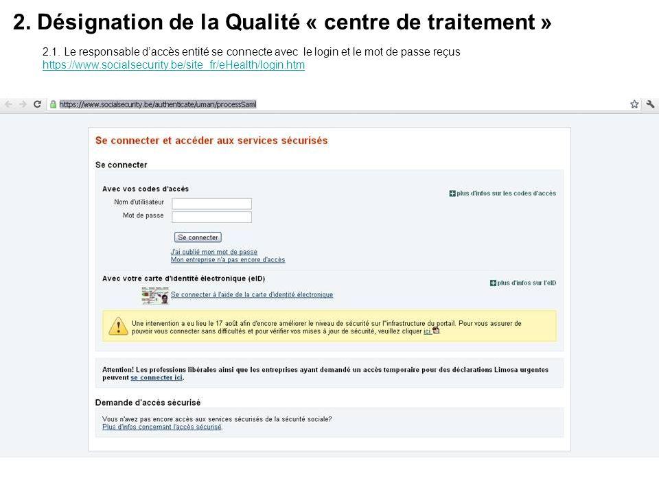 2. Désignation de la Qualité « centre de traitement » 2.1. Le responsable daccès entité se connecte avec le login et le mot de passe reçus https://www
