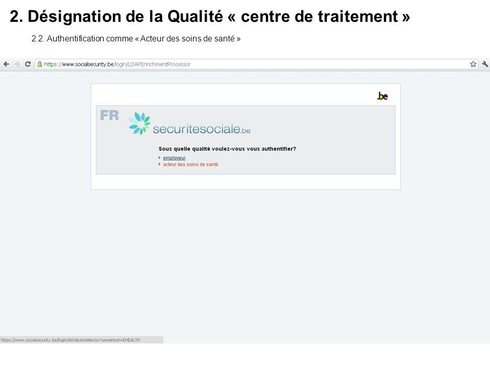 2. Désignation de la Qualité « centre de traitement » 2.2. Authentification comme « Acteur des soins de santé »