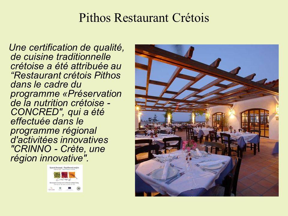 Pithos Restaurant Crétois Une certification de qualité, de cuisine traditionnelle crétoise a été attribuée auRestaurant crétois Pithos dans le cadre du programme «Préservation de la nutrition crétoise - CONCRED , qui a été effectuée dans le programme régional d activitées innovatives CRINNO - Crète, une région innovative .