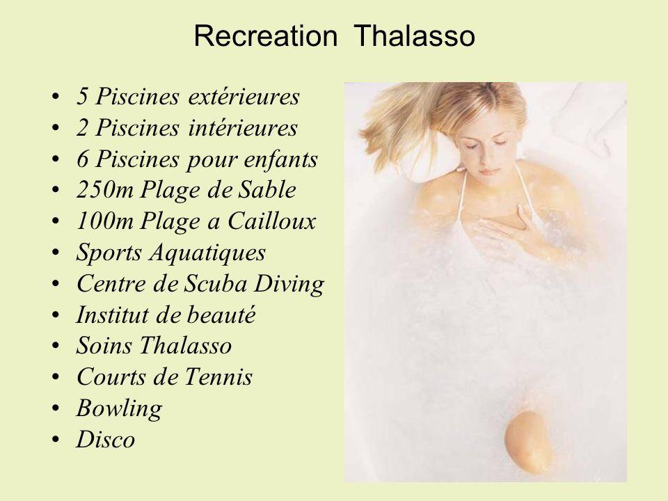 Recreation  Thalasso 5 Piscines extérieures 2 Piscines intérieures 6 Piscines pour enfants 250m Plage de Sable 100m Plage a Cailloux Sports Aquatiques Centre de Scuba Diving Institut de beauté Soins Thalasso Courts de Tennis Bowling Disco