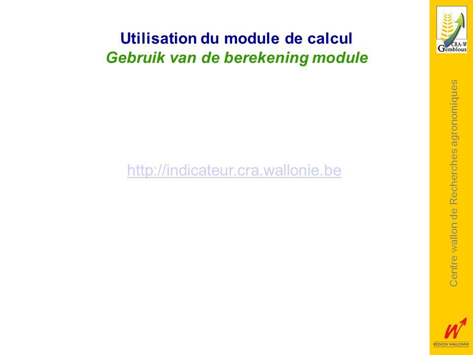 Centre wallon de Recherches agronomiques Utilisation du module de calcul Gebruik van de berekening module http://indicateur.cra.wallonie.be