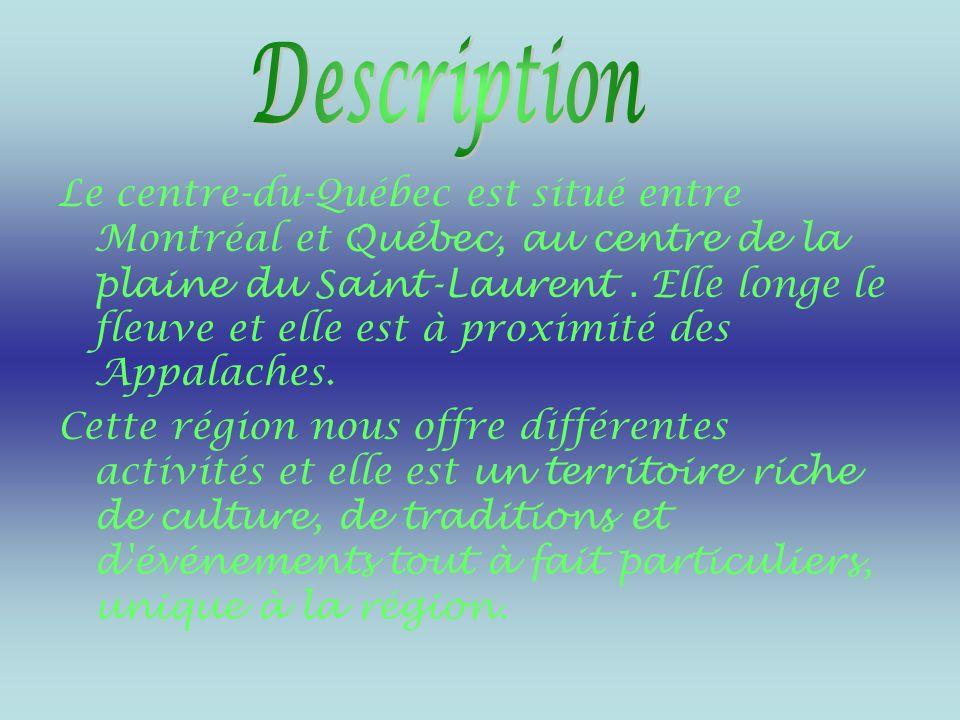 Le centre-du-Québec est situé entre Montréal et Québec, au centre de la plaine du Saint-Laurent.
