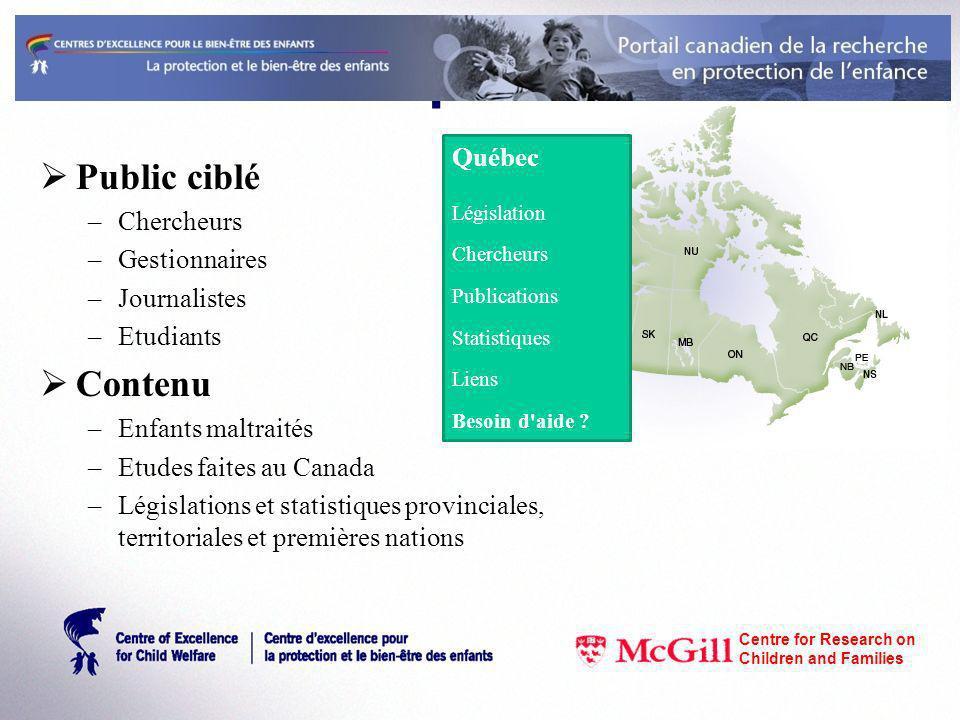 www.cecw-cepb.ca Public ciblé –Chercheurs –Gestionnaires –Journalistes –Etudiants Contenu –Enfants maltraités –Etudes faites au Canada –Législations e