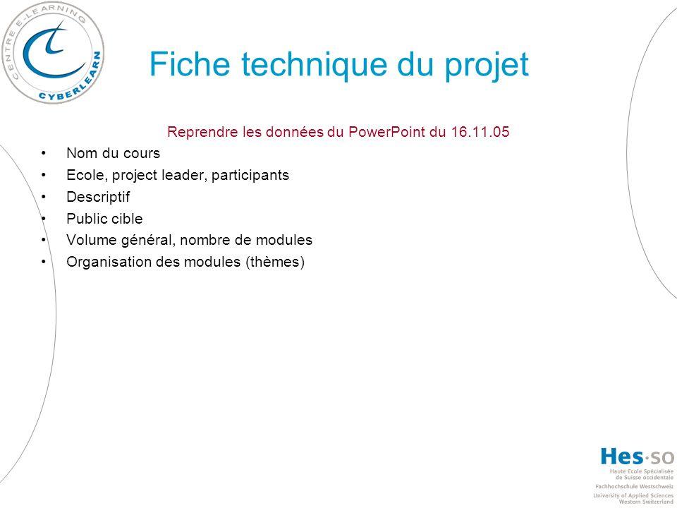 Fiche technique du projet Reprendre les données du PowerPoint du 16.11.05 Nom du cours Ecole, project leader, participants Descriptif Public cible Vol