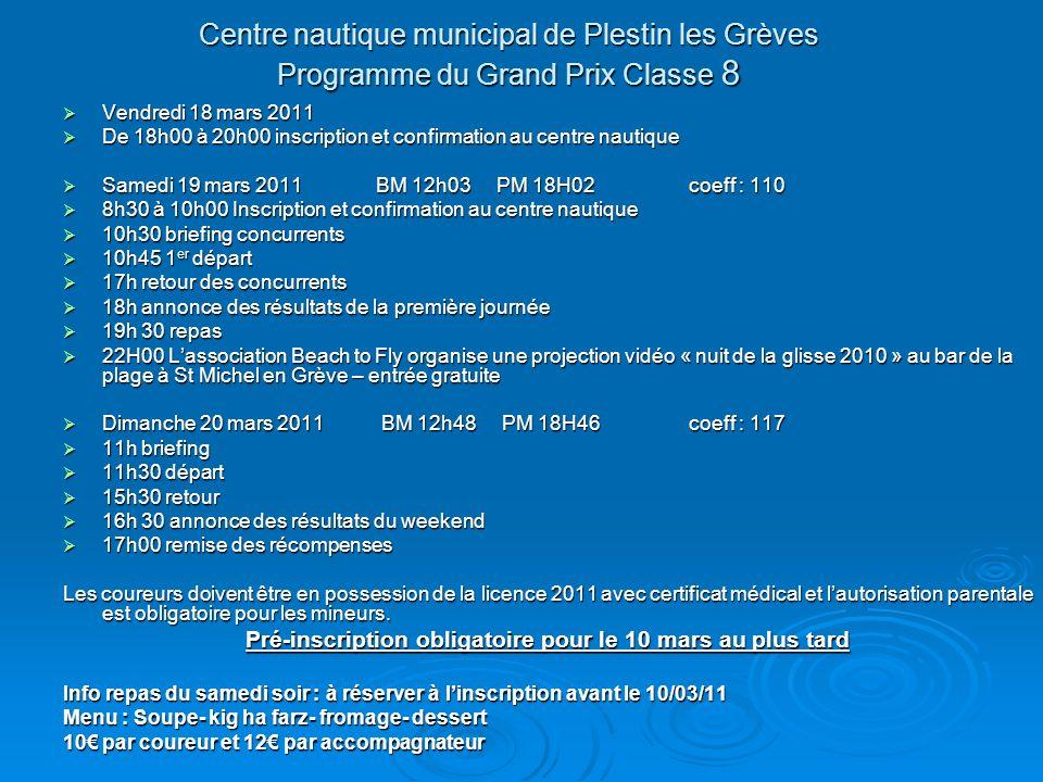 Centre nautique municipal de Plestin les Grèves Programme du Grand Prix Classe 8 Vendredi 18 mars 2011 Vendredi 18 mars 2011 De 18h00 à 20h00 inscript