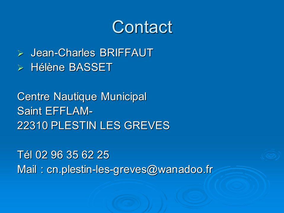 Contact Jean-Charles BRIFFAUT Jean-Charles BRIFFAUT Hélène BASSET Hélène BASSET Centre Nautique Municipal Saint EFFLAM- 22310 PLESTIN LES GREVES Tél 0