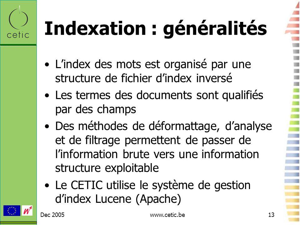 Dec 2005www.cetic.be13 Indexation : généralités Lindex des mots est organisé par une structure de fichier dindex inversé Les termes des documents sont