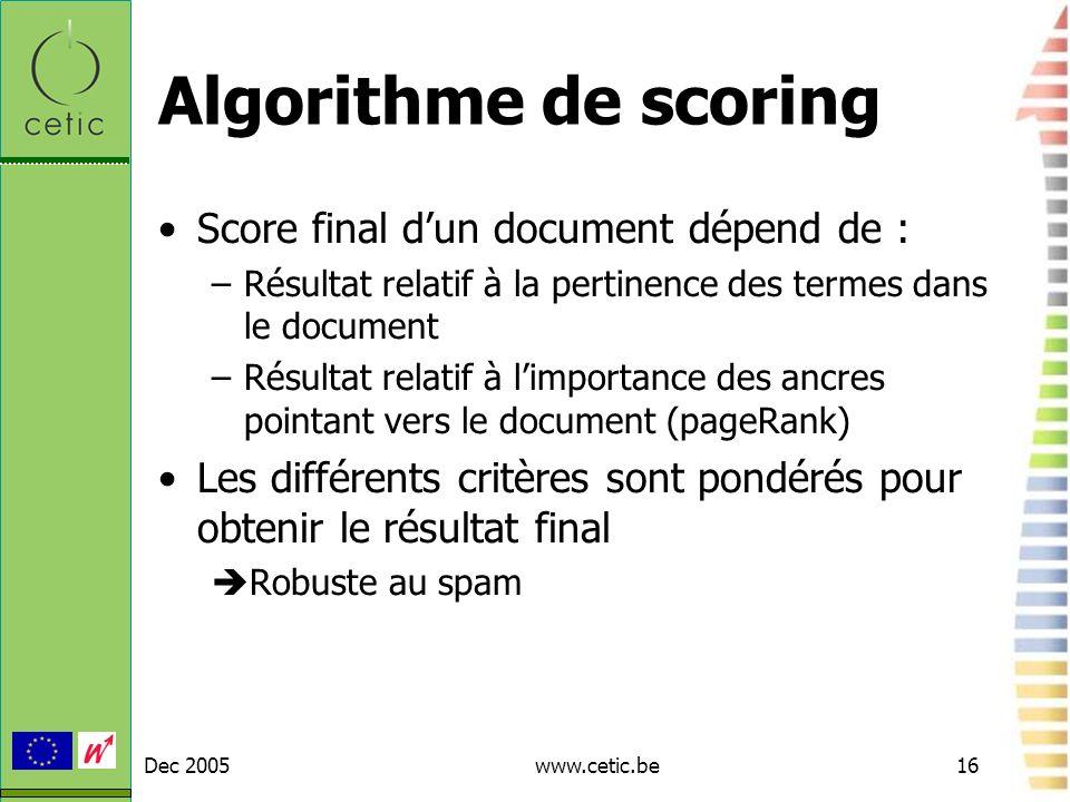 Dec 2005www.cetic.be16 Algorithme de scoring Score final dun document dépend de : –Résultat relatif à la pertinence des termes dans le document –Résul