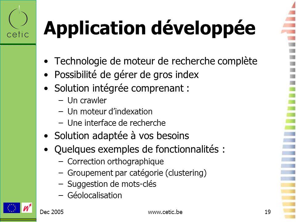 Dec 2005www.cetic.be19 Application développée Technologie de moteur de recherche complète Possibilité de gérer de gros index Solution intégrée compren