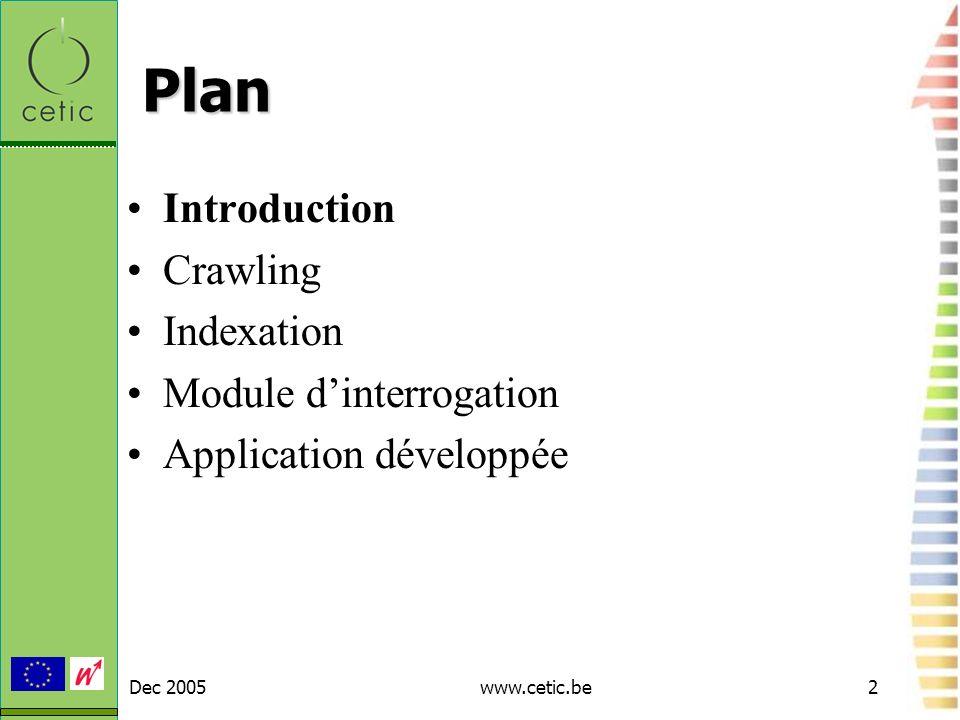 Dec 2005www.cetic.be3 Introduction Moteur de recherche : machine(s) chargée(s) dindexer des documents webs et permettant une recherche rapide à laide de mots-clés.