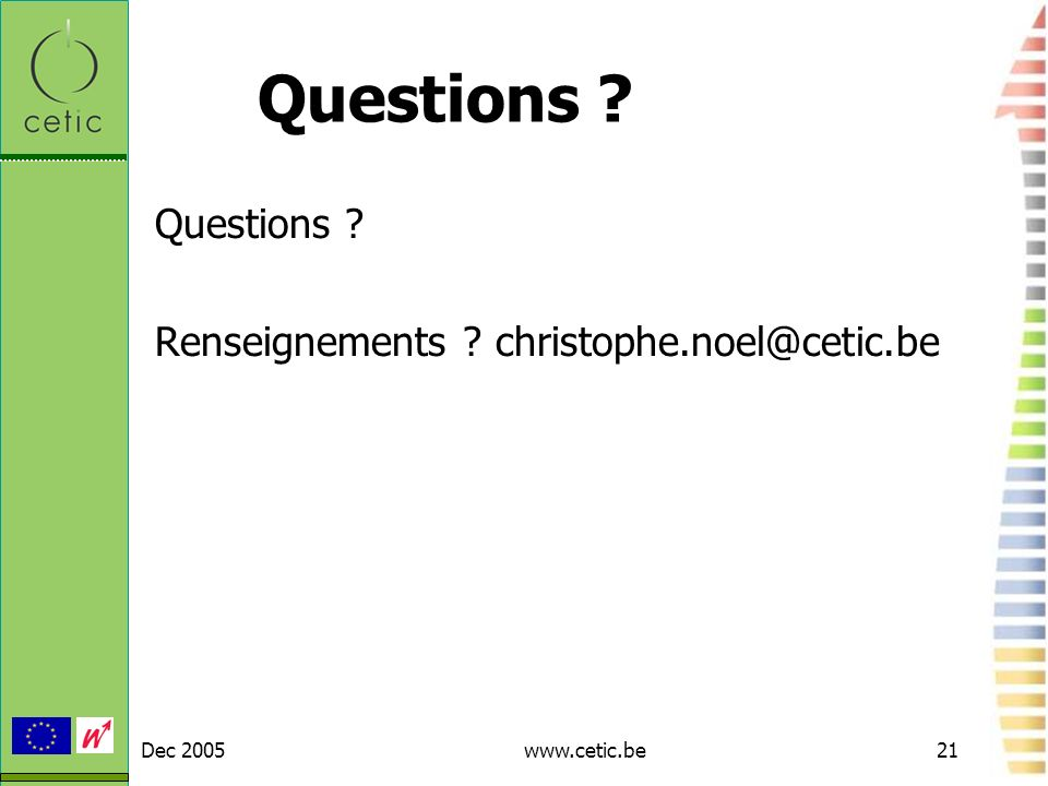 Dec 2005www.cetic.be21 Questions ? Renseignements ? christophe.noel@cetic.be