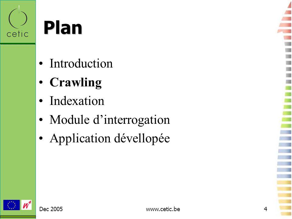 Dec 2005www.cetic.be15 Module dinterrogation Un module dinterrogation en bref : –Un lecteur de fichier dindex –Une interface Web –Un mécanisme danalyse et de traitement des requêtes –Un algorithme de Scoring