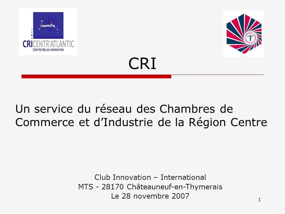 1 CRI Un service du réseau des Chambres de Commerce et dIndustrie de la Région Centre Club Innovation – International MTS - 28170 Châteauneuf-en-Thymerais Le 28 novembre 2007