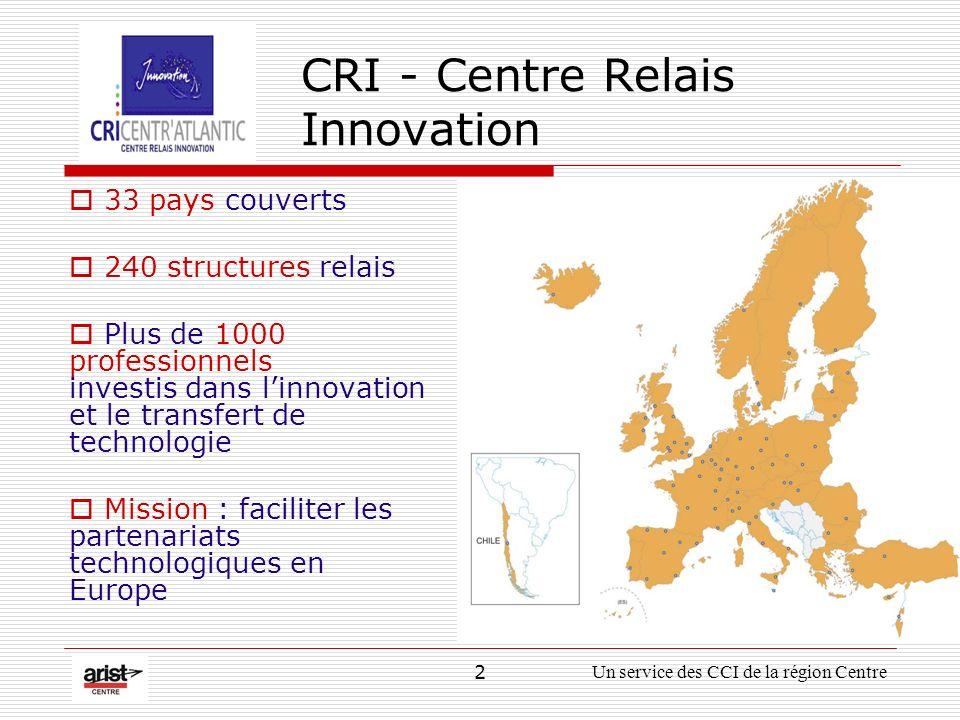 2Un service des CCI de la région Centre CRI - Centre Relais Innovation 33 pays couverts 240 structures relais Plus de 1000 professionnels investis dans linnovation et le transfert de technologie Mission : faciliter les partenariats technologiques en Europe