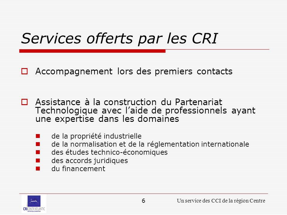 6Un service des CCI de la région Centre Services offerts par les CRI Accompagnement lors des premiers contacts Assistance à la construction du Partenariat Technologique avec laide de professionnels ayant une expertise dans les domaines de la propriété industrielle de la normalisation et de la réglementation internationale des études technico-économiques des accords juridiques du financement