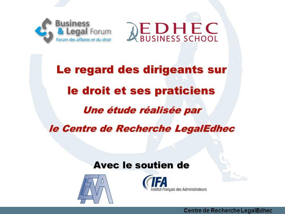 Centre de Recherche LegalEdhec Le regard des dirigeants sur le droit et ses praticiens Une étude réalisée par le Centre de Recherche LegalEdhec Avec l