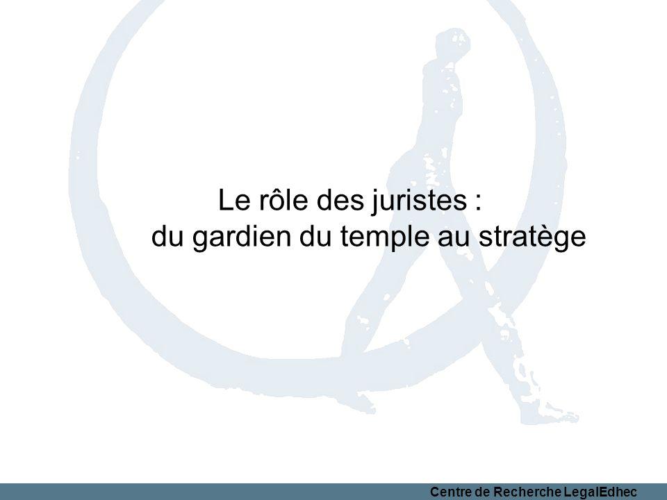 Centre de Recherche LegalEdhec Le rôle des juristes : du gardien du temple au stratège