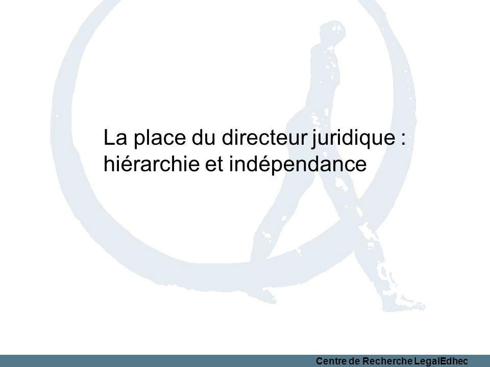 Centre de Recherche LegalEdhec La place du directeur juridique : hiérarchie et indépendance