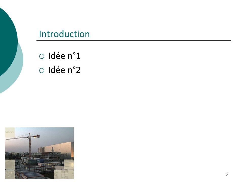 2 Introduction Idée n°1 Idée n°2