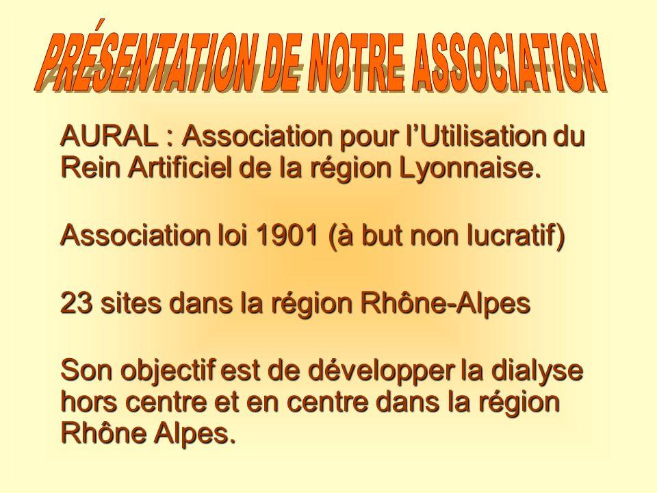 AURAL : Association pour lUtilisation du Rein Artificiel de la région Lyonnaise. Association loi 1901 (à but non lucratif) 23 sites dans la région Rhô