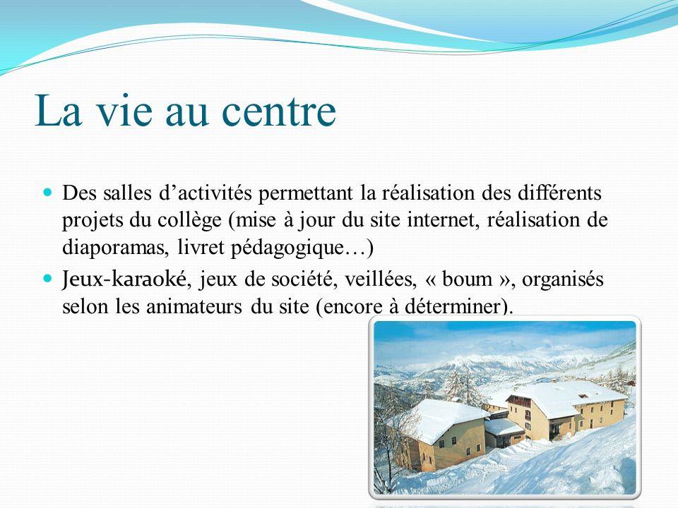 La vie au centre Des salles dactivités permettant la réalisation des différents projets du collège (mise à jour du site internet, réalisation de diapo