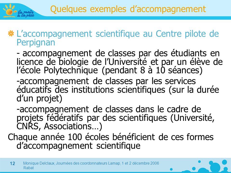 Monique Delclaux, Journées des coordonnateurs Lamap, 1 et 2 décembre 2006 Rabat 12 Quelques exemples daccompagnement Laccompagnement scientifique au C