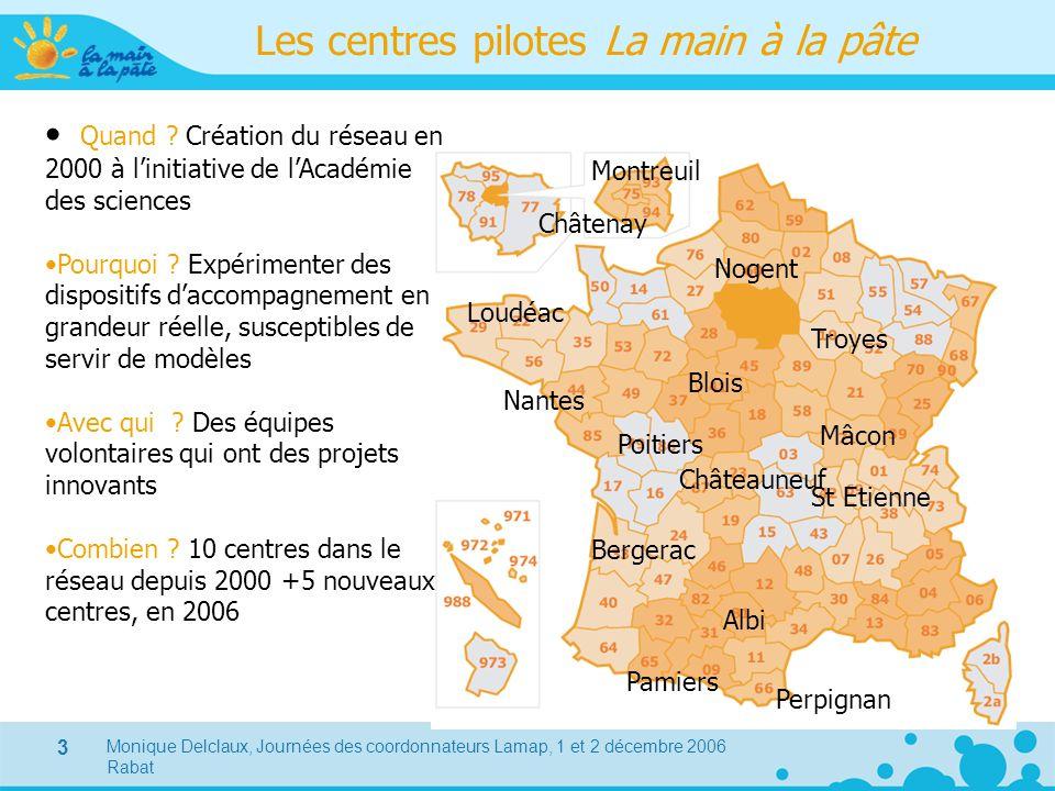 Monique Delclaux, Journées des coordonnateurs Lamap, 1 et 2 décembre 2006 Rabat 3 Les centres pilotes La main à la pâte Loudéac Nantes Blois Bergerac