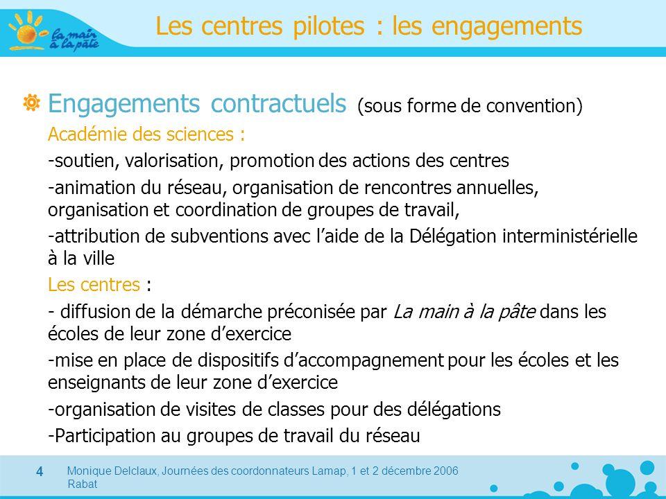 Monique Delclaux, Journées des coordonnateurs Lamap, 1 et 2 décembre 2006 Rabat 4 Les centres pilotes : les engagements Engagements contractuels (sous