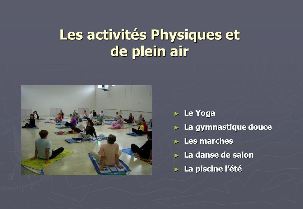 Les activités Physiques et de plein air Le Yoga Le Yoga La gymnastique douce La gymnastique douce Les marches Les marches La danse de salon La danse de salon La piscine lété La piscine lété