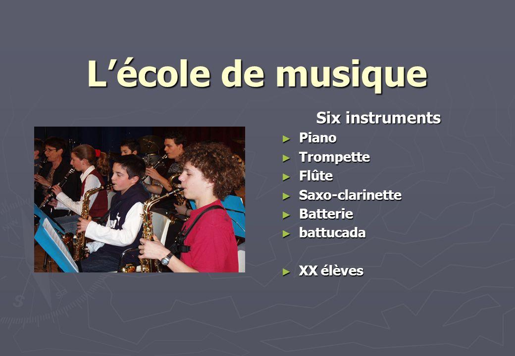 Lécole de musique Six instruments Piano Piano Trompette Trompette Flûte Flûte Saxo-clarinette Saxo-clarinette Batterie Batterie battucada battucada XX élèves XX élèves
