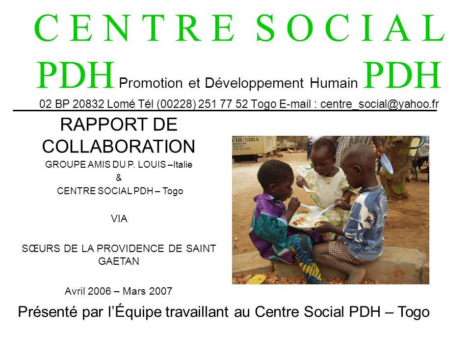 C E N T R E S O C I A L PDH Promotion et Développement Humain PDH 02 BP 20832 Lomé Tél (00228) 251 77 52 Togo E-mail : centre_social@yahoo.fr RAPPORT