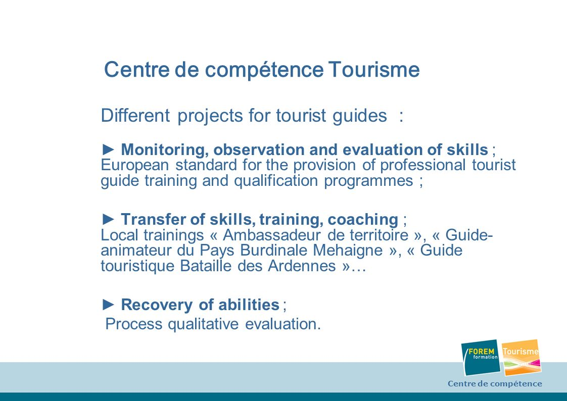 Centre de compétence Tourisme Different projects for tourist guides : Monitoring, observation and evaluation of skills ; European standard for the pro
