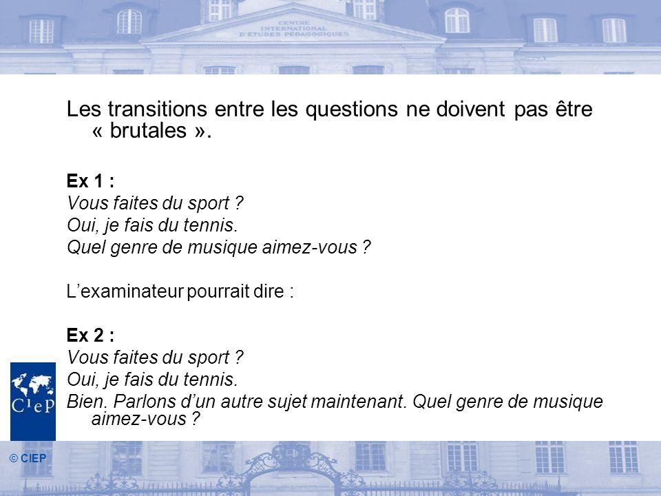 © CIEP Les transitions entre les questions ne doivent pas être « brutales ».