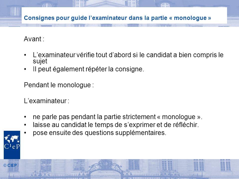 © CIEP Avant : Lexaminateur vérifie tout dabord si le candidat a bien compris le sujet Il peut également répéter la consigne.