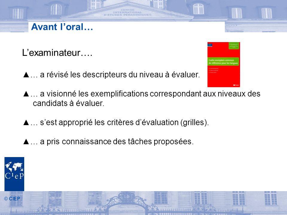© CIEP Avant loral… Lexaminateur….… a révisé les descripteurs du niveau à évaluer.