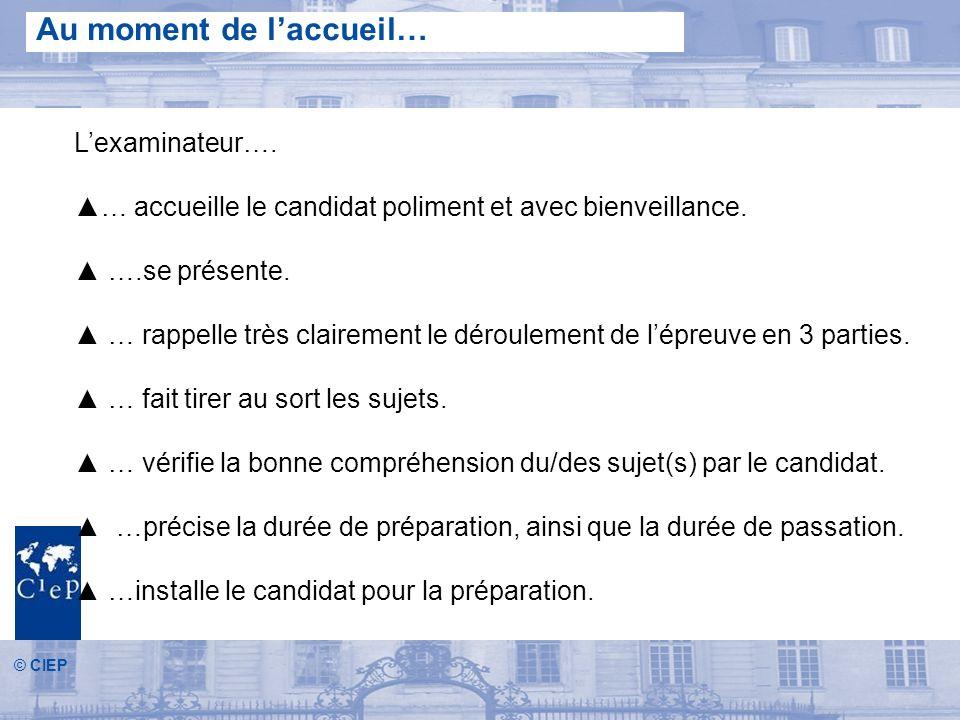 © CIEP Au moment de laccueil… Lexaminateur….