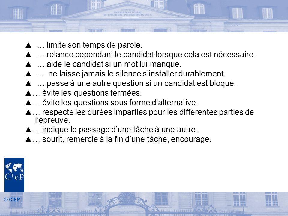© CIEP … limite son temps de parole.… relance cependant le candidat lorsque cela est nécessaire.