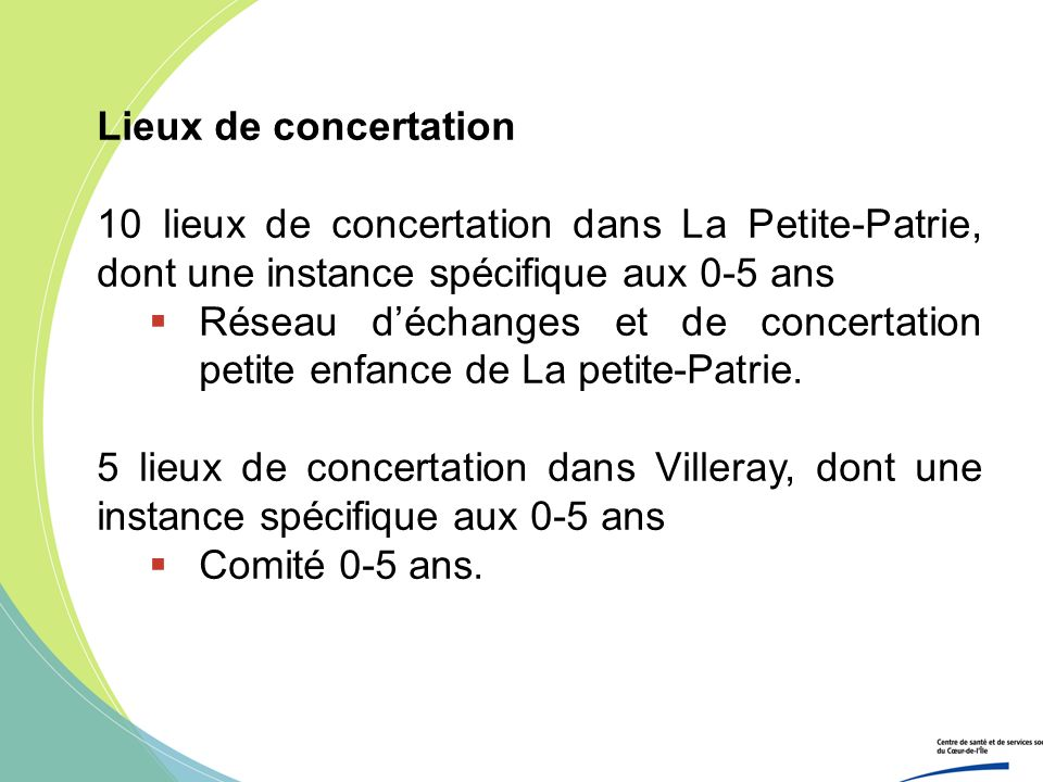 Lieux de concertation 10 lieux de concertation dans La Petite-Patrie, dont une instance spécifique aux 0-5 ans Réseau déchanges et de concertation pet